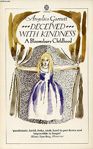 Deceived With Kindness: A Bloomsbury Childhood (Oxford Paperbacks) (0192819127) by Angelica Garnett