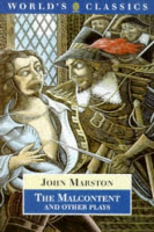The Malcontent and Other Plays (The World's Classics): Marston, John