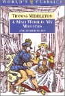 9780192822550: A Mad World, My Masters and Other Plays: A Mad World, My Masters; Michaelmas Term; A trick to Catch the Old One; No Wit, No Help Like a Woman's (The World's Classics)