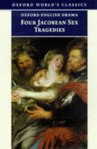 9780192823205: Four Jacobean Sex Tragedies: William Barksted and Lewis Machin: The Insatiate Countess; Francis Beaumont and John Fletcher: The Maid's Tragedy; Thomas ... of Valentinian (Oxford World's Classics)