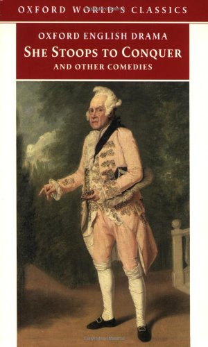 She Stoops to Conquer and Other Comedies: Oliver Goldsmith, Henry