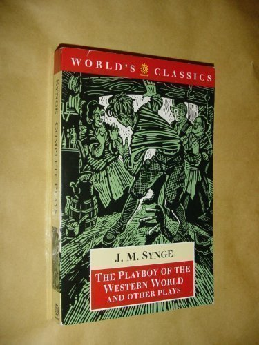 The Playboy of the Western World and Other Plays: Riders to the Sea; The Shadow of the Glen; The ...