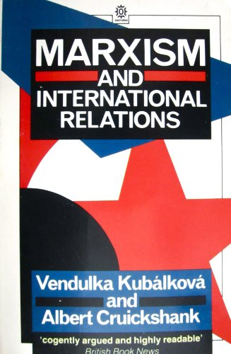 Marxism and International Relations (Marxist Introductions): Kubálková, Vendulka; Cruickshank,