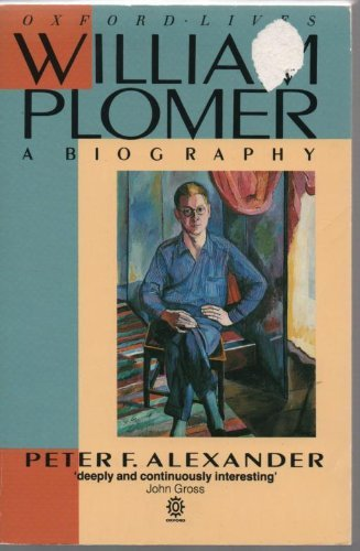 William Plomer: A Biography (Oxford Lives): Alexander, Peter F.