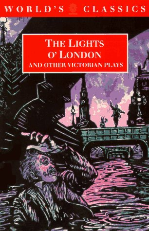 The Lights O' London and Other Victorian Plays (The World's Classics)