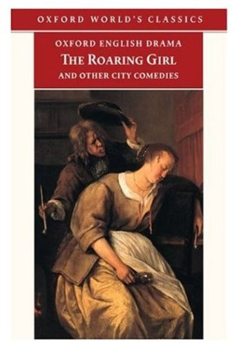 9780192828002: The Roaring Girl and Other City Comedies [The Shoemaker's Holiday, Every Man In His Humour, Eastward Ho!] (Oxford English Drama)