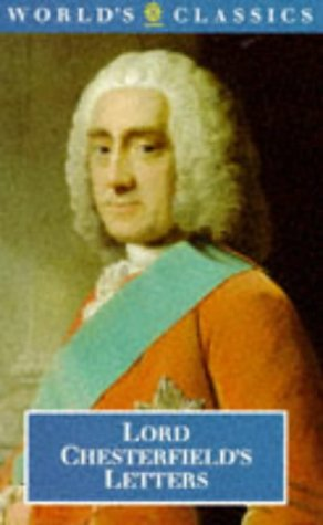Lord Chesterfield's Letters (World's Classics): Chesterfield, Lord Philip
