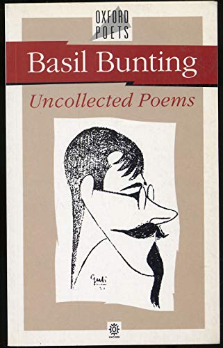 Uncollected Poems (Oxford Poets) (0192828703) by Basil Bunting