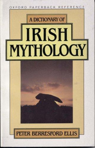A Dictionary of Irish Mythology (Oxford Paperback Reference): Ellis, Peter Berresford