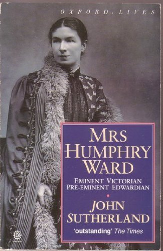 9780192829047: Mrs. Humphry Ward: Eminent Victorian, Pre-eminent Edwardian (Oxford lives)