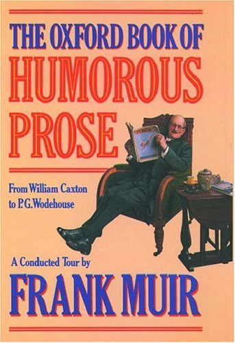9780192829597: The Oxford Book of Humorous Prose: From William Caxton to P.G. Wodehouse : A Conducted Tour