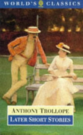 Later Short Stories (The World's Classics): Trollope, Anthony