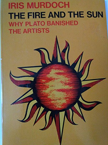 9780192830173: The Fire and the Sun: Why Plato Banished the Artists. Based Upon the Romanes Lecture (Oxford Paperbacks)