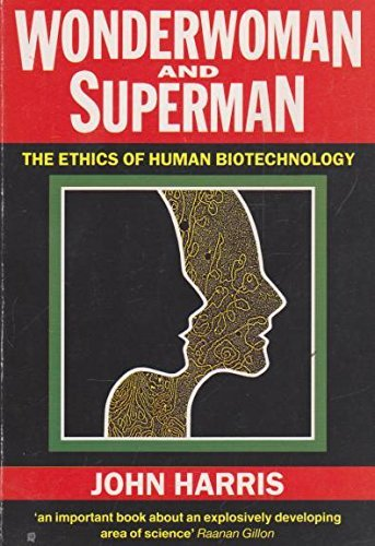 9780192830531: Wonderwoman and Superman: Ethics of Human Biotechnology