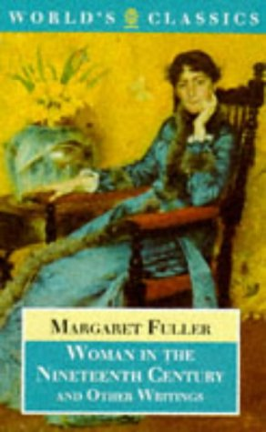 Woman in the Nineteenth Century and Other Writings (Oxford World's Classics): Fuller, Margaret