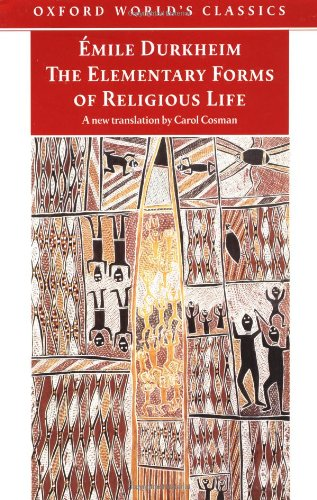 the elementary forms of religious life Sociology 250 january 22, 2003 concluding notes on durkheim  1 religion durkheim's last work, the elementary forms of religious life, was an analysis of religion in the most simple form – among the arunta aborigines of australia by studying religion in that society, he.