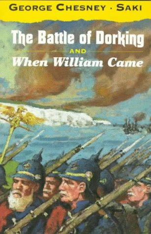 The Battle of Dorking, and When William: George Tomkyns Chesny;