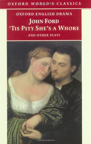 9780192834492: 'Tis Pity She's a Whore and Other Plays: The Lover's Melancholy; The Broken Heart; 'Tis Pity She's a Whore; Perkin Warbeck (Oxford World's Classics)