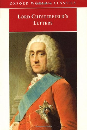 Lord Chesterfield's Letters (Oxford World's Classics): Chesterfield, Lord