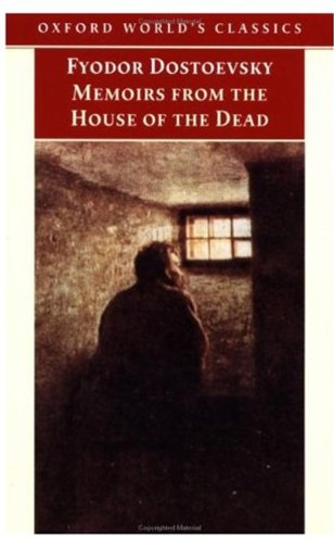 Memoirs from the House of the Dead: Dostoevsky, Fyodor