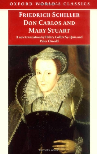 Don Carlos and Mary Stuart (Oxford World's: Friedrich Schiller; Translator-Hilary