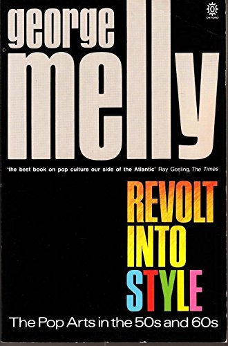 Revolt into Style: Pop Arts in the: George Melly