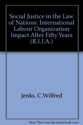 9780192850447: Social Justice in the Law of Nations: International Labour Organization Impact After Fifty Years (R.I.I.A.)