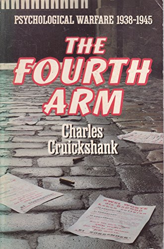 Fourth Arm: Psychological Warfare, 1938-45: Cruickshank, Charles
