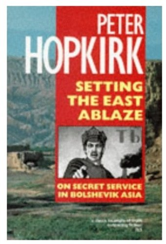 Setting the East Ablaze: Lenin's Dream of an Empire in Asia (Oxford Paperbacks): Hopkirk, ...