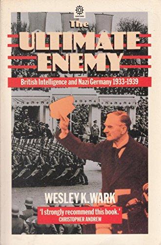 9780192851765: The Ultimate Enemy: British Intelligence and Nazi Germany, 1933-39 (Oxford Paperbacks)