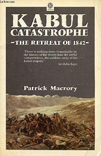 Kabul Catastrophe : The Story of the: Macrory, Patrick Arthur