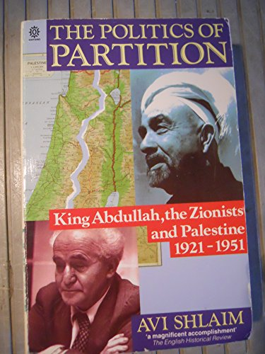 9780192852236: The Politics of Partition: King Abdullah, the Zionists and Palestine 1921-51