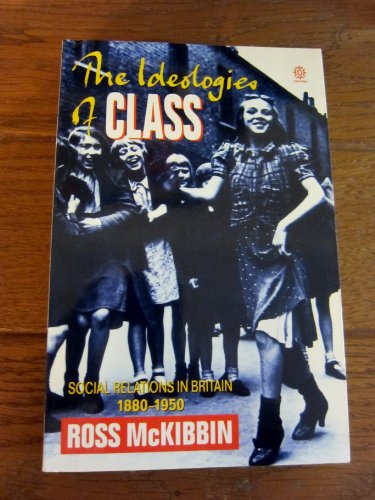 9780192852434: The Ideologies of Class: Social Relations in Britain, 1880-1950