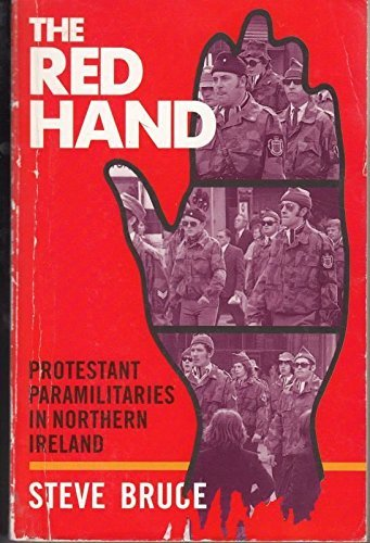The Red Hand: Protestant Paramilitaries in Northern Ireland: Bruce, Steve