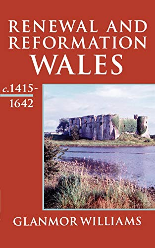 Recovery, Reorientation, and Reformation: Wales c.1415-1642 (History: Williams, Glanmor