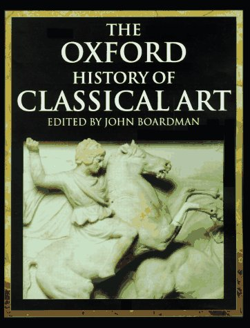 The Oxford History of Classical Art: Editor-John Boardman