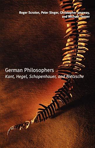 German Philosophers. Kant, Hegel, Schopenhauer, Nietzsche.: SCRUTON, R. S.,