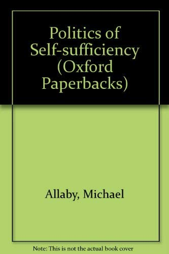 The Politics of Self-Sufficiency: Allaby, Michael; Bunyard, Peter