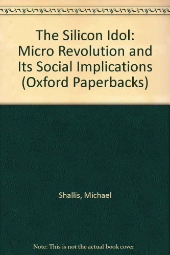 9780192860323: The Silicon Idol: The Micro Revolution and Its Social Implications (Oxford Paperbacks)