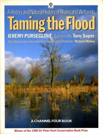 Taming the Flood: History and Natural History of Rivers and Wetlands: Purseglove, Jeremy