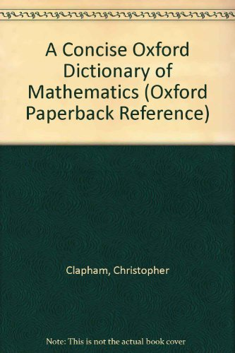 9780192861030: A Concise Oxford Dictionary of Mathematics (Oxford Paperback Reference)