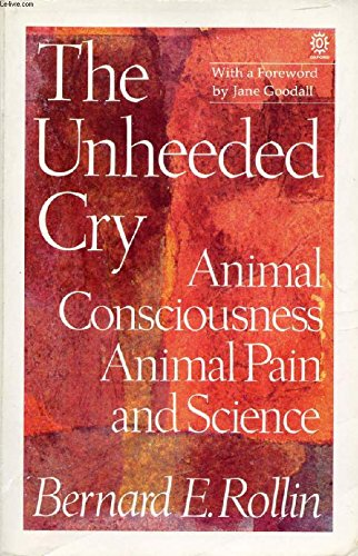 9780192861047: The Unheeded Cry: Animal Consciousness, Animal Pain and Science (Studies in Bioethics)