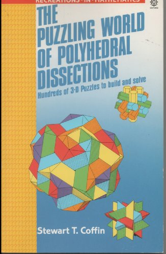 The Puzzling World of Polyhedral Dissections: Hundreds of 3-D Puzzles to Build and Solve (...