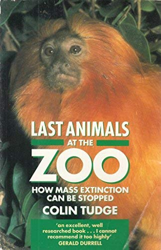 Last Animals at the Zoo: How Mass Extinction Can Be Stopped (9780192861535) by Colin Tudge