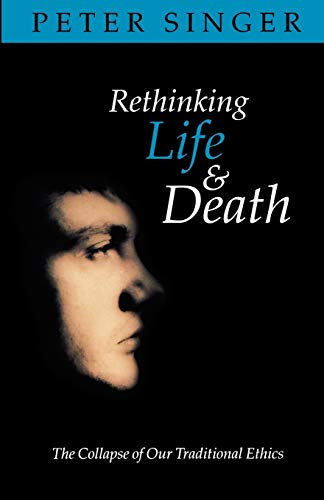 9780192861849: Rethinking Life & Death: The Collapse of Our Traditional Ethics