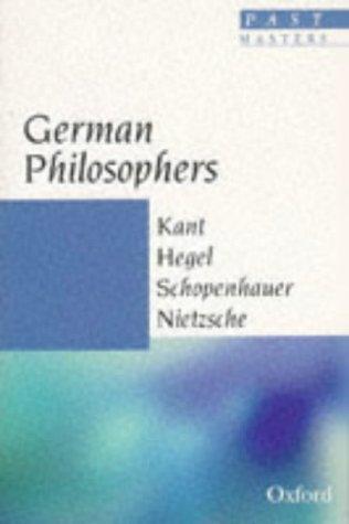 German Philosophers: Kant, Hegel, Schopenhauer, Nietzsche (Past Masters) (0192876937) by Christopher Janaway; Michael Tanner; Peter Singer; Roger Scruton