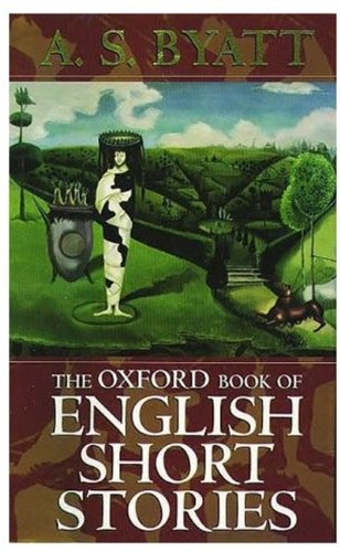 The Oxford Book of English Short Stories: Byatt, A. S.