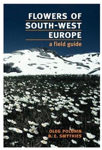 Flowers of South-West Europe: A Field Guide: Polunin, Oleg, Smythies,