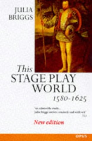 9780192891341: This Stage-Play World: English Literature and Its Background, 1580-1625