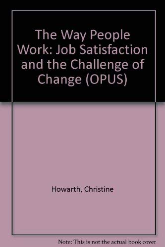9780192891556: The Way People Work: Job Satisfaction and the Challenge of Change (OPUS)